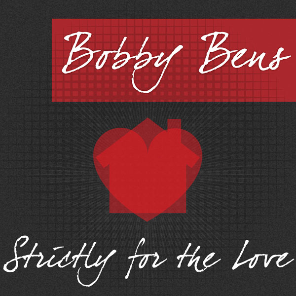Bobby Bens - Strictly for the Love