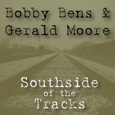 Bobby Bens & Gerald Moore - Southside of the Tracks